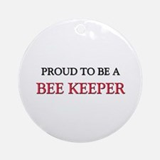 Proud to be a Bee Keeper Ornament (Round)