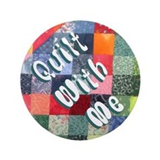 """Quilt With Me 3.5"""" Button"""
