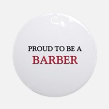 Proud to be a Barber Ornament (Round)