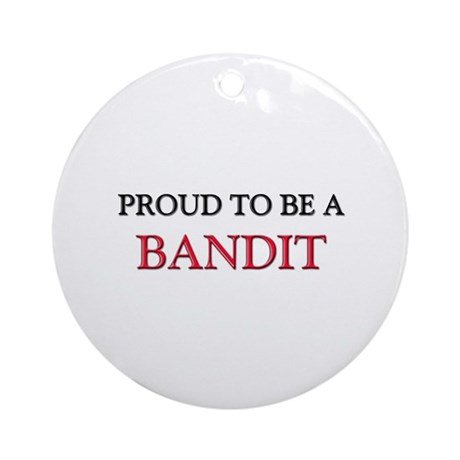 Proud to be a Bandit Ornament (Round)