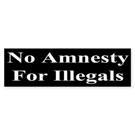No Amnesty For Illegal Aliens - Bumper Sticker