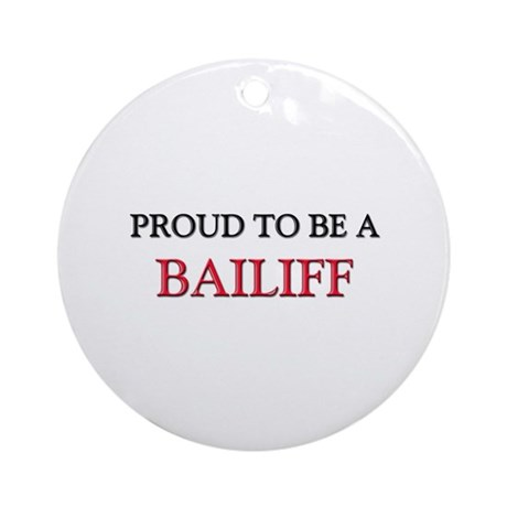 Proud to be a Bailiff Ornament (Round)