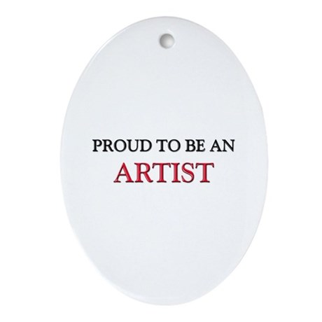 Proud To Be A ARTIST Oval Ornament
