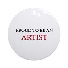 Proud To Be A ARTIST Ornament (Round)