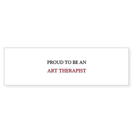 Proud To Be A ART THERAPIST Bumper Sticker