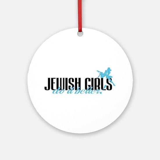 Jewish Girls Do It Better! Ornament (Round)