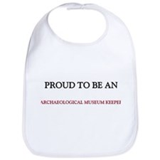 Proud To Be A ARCHAEOLOGICAL MUSEUM KEEPER Bib