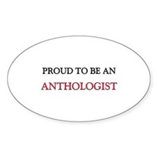 Proud To Be A ANTHOLOGIST Oval Decal