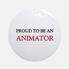 Proud To Be A ANIMATOR Ornament (Round)