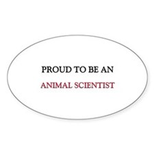 Proud To Be A ANIMAL SCIENTIST Oval Decal