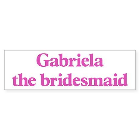 Gabriela the bridesmaid Bumper Sticker