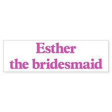 Esther the bridesmaid Bumper Bumper Sticker