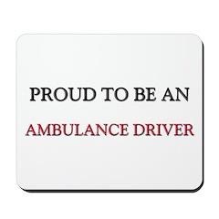 Proud To Be A AMBULANCE DRIVER Mousepad