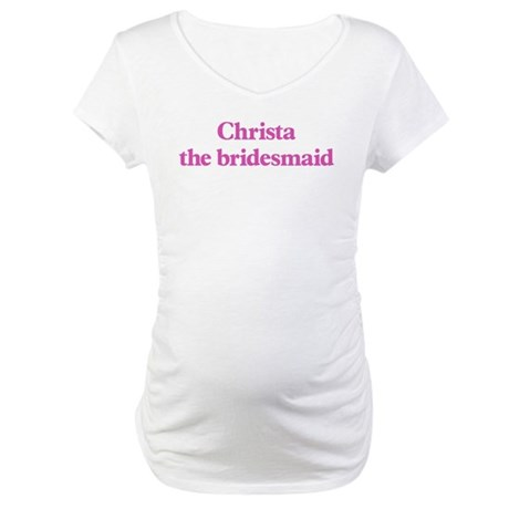 Christa the bridesmaid Maternity T-Shirt