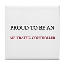 Proud To Be A AIR TRAFFIC CONTROLLER Tile Coaster