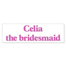 Celia the bridesmaid Bumper Bumper Stickers