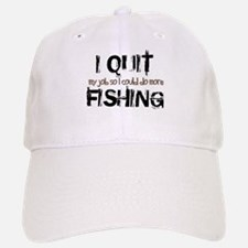 I Quit Fishing Baseball Baseball Cap
