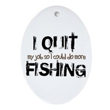 I Quit Fishing Oval Ornament