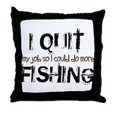 I Quit Fishing Throw Pillow