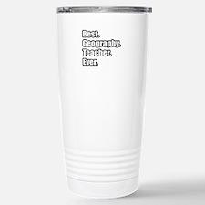 """Best. Geography. Teacher."" Travel Mug"