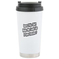 """Look Like a Gym Teacher?"" Travel Mug"