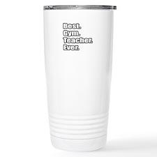 """""""Best. Gym. Teacher. Ever."""" Travel Mug"""