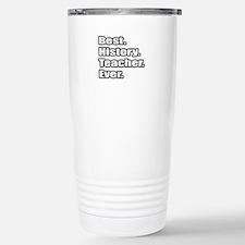 """""""Best. History. Teacher."""" Stainless Steel Travel M"""