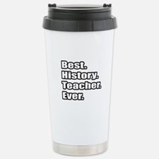 """Best. History. Teacher."" Travel Mug"