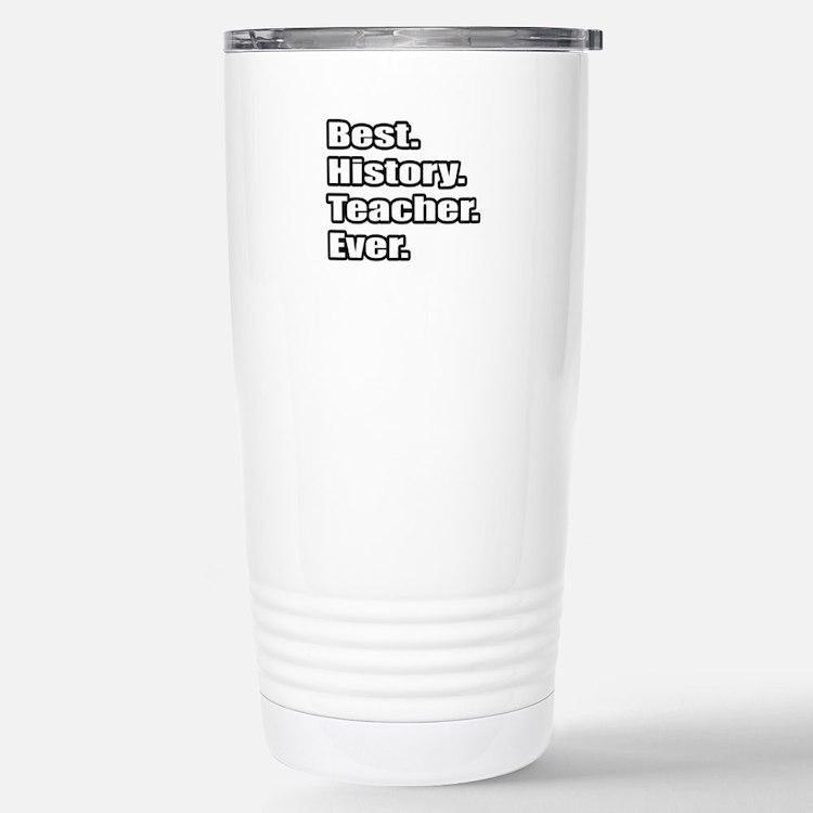 """Best. History. Teacher."" Travel Mug"
