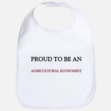 Proud To Be A AGRICULTURAL ECONOMIST Bib