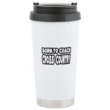 """Born to Coach Cross Country"" Travel Mug"