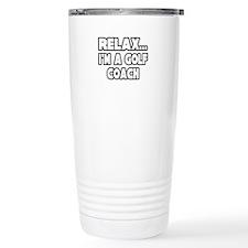 """Relax...Golf Coach"" Travel Mug"