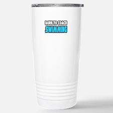 """Born To Coach Swimming"" Travel Mug"