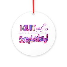 I Quit Scrapbooking Ornament (Round)