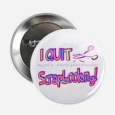 "I Quit Scrapbooking 2.25"" Button"