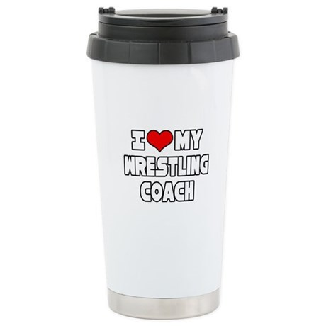 """""""I Love My Wrestling Coach"""" Stainless Steel Travel"""