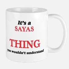It's a Sayas thing, you wouldn't unde Mugs