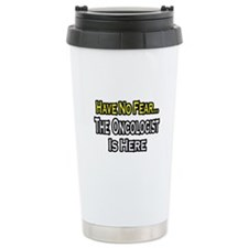 """Have No Fear: Oncologist"" Travel Mug"
