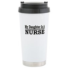 """My Daughter Is A Nurse"" Travel Mug"