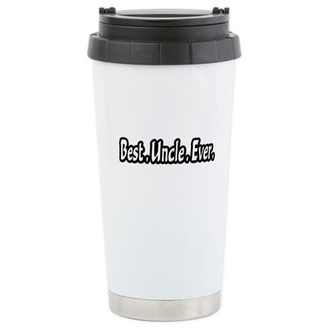 """""""Best.Uncle.Ever."""" Stainless Steel Travel Mug"""