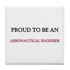 Proud To Be A AERONAUTICAL ENGINEER Tile Coaster