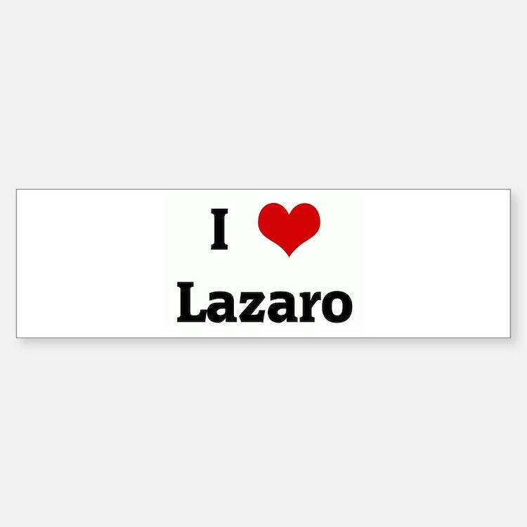 I Love Lazaro Bumper Bumper Bumper Sticker