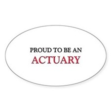 Proud To Be A ACTUARY Oval Decal