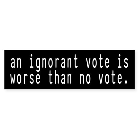 ignorant vote Bumper Sticker