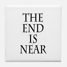 The End Is Near Tile Coaster