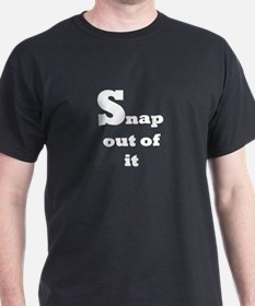 Snap Out of It t-shirt