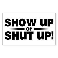 Show up or shut up! Rectangle Decal