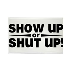 Show up or shut up! Rectangle Magnet (10 pack)