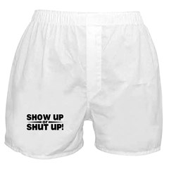 Show up or shut up! Boxer Shorts