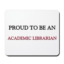 Proud To Be A ACADEMIC LIBRARIAN Mousepad
